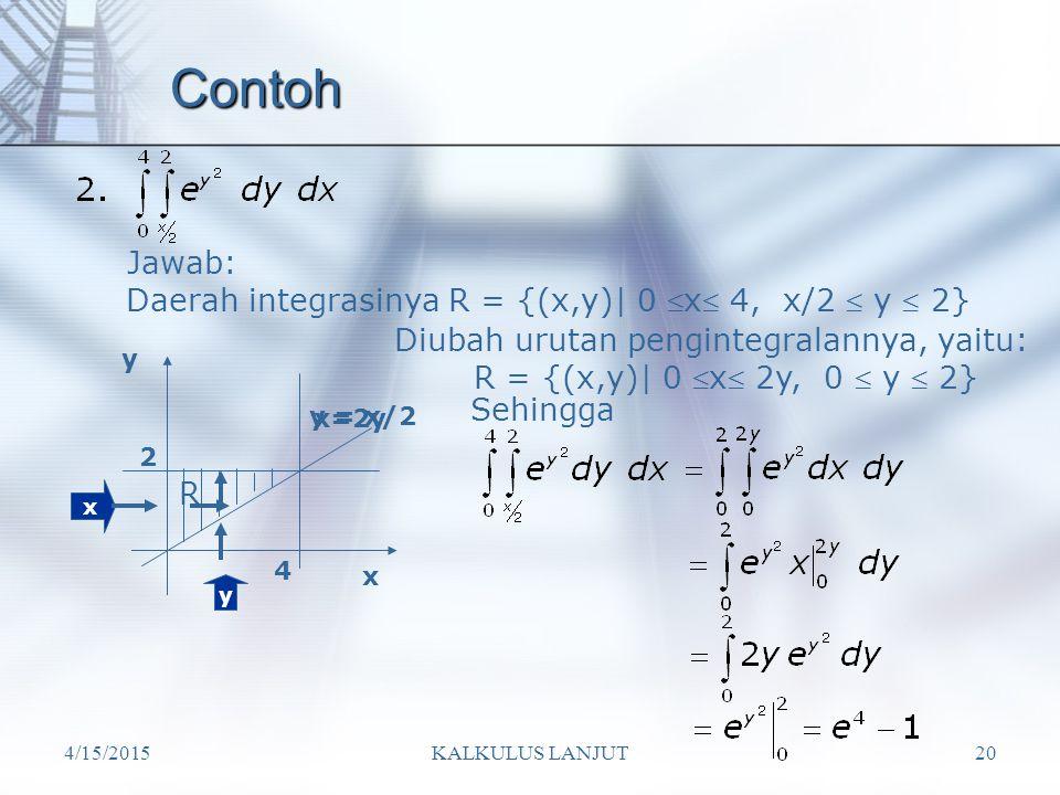Contoh Jawab: Daerah integrasinya R = {(x,y)| 0 x 4, x/2  y  2}