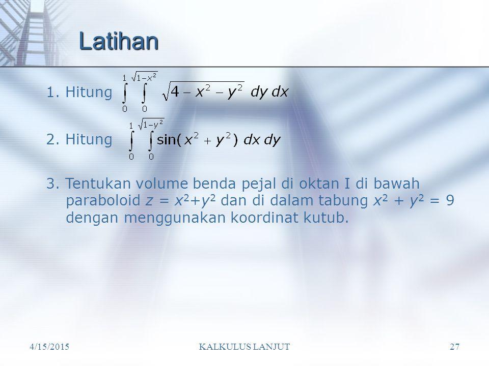 Latihan 1. Hitung. 2. Hitung. 3. Tentukan volume benda pejal di oktan I di bawah. paraboloid z = x2+y2 dan di dalam tabung x2 + y2 = 9.