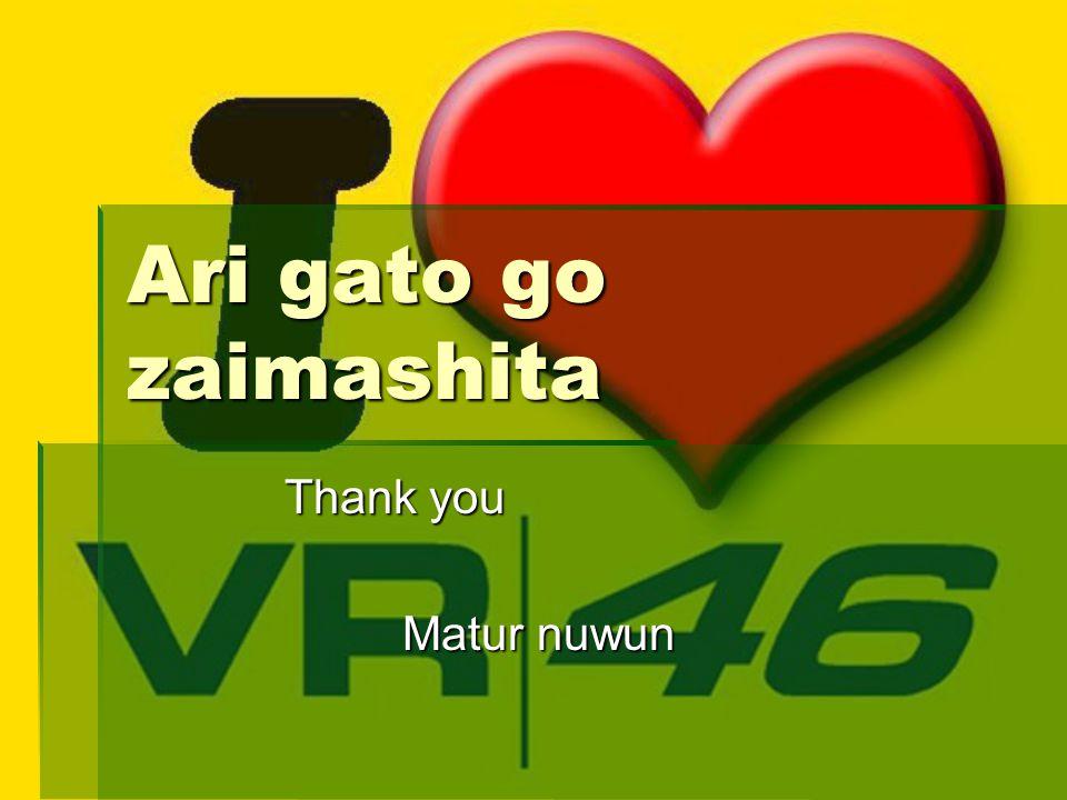 Ari gato go zaimashita Thank you Matur nuwun