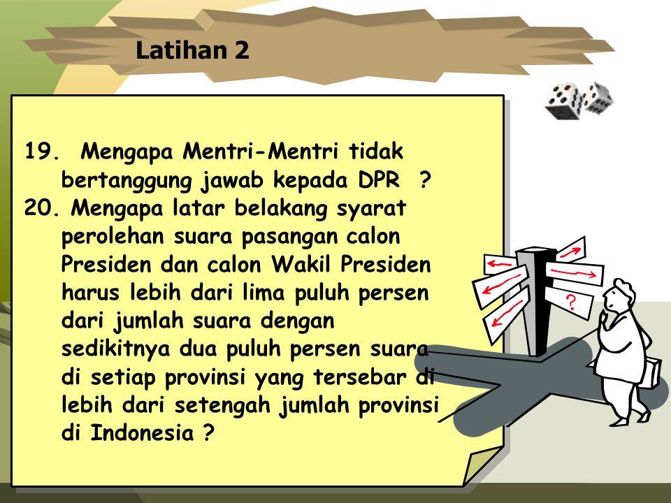 Latihan 2 19. Mengapa Mentri-Mentri tidak bertanggung jawab kepada DPR