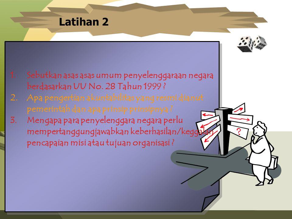 Latihan 2 Sebutkan asas asas umum penyelenggaraan negara berdasarkan UU No. 28 Tahun 1999