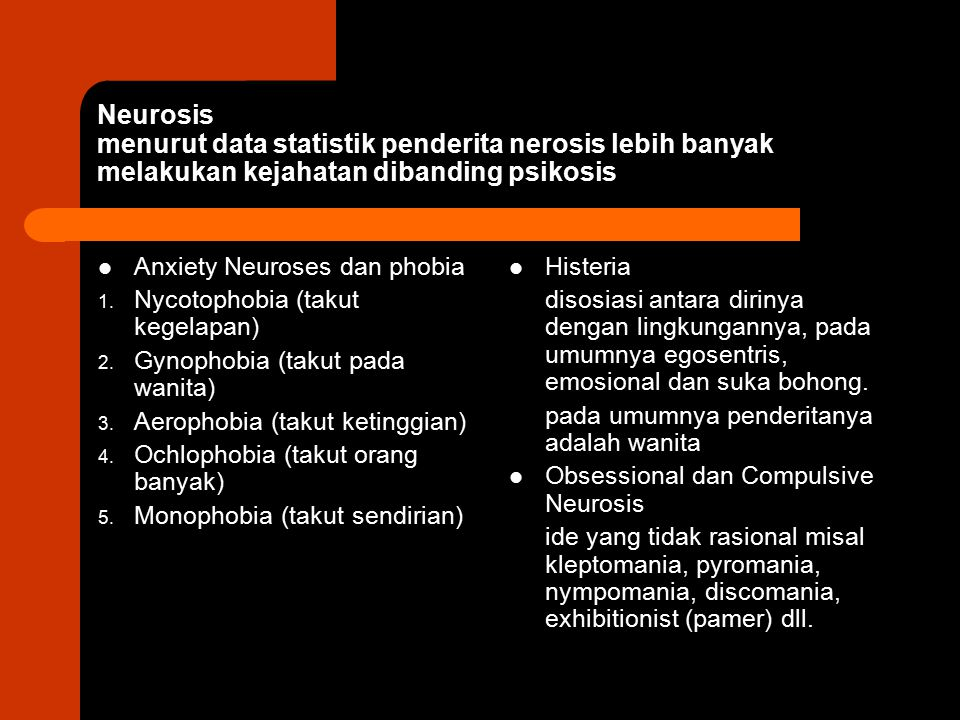 Neurosis menurut data statistik penderita nerosis lebih banyak melakukan kejahatan dibanding psikosis
