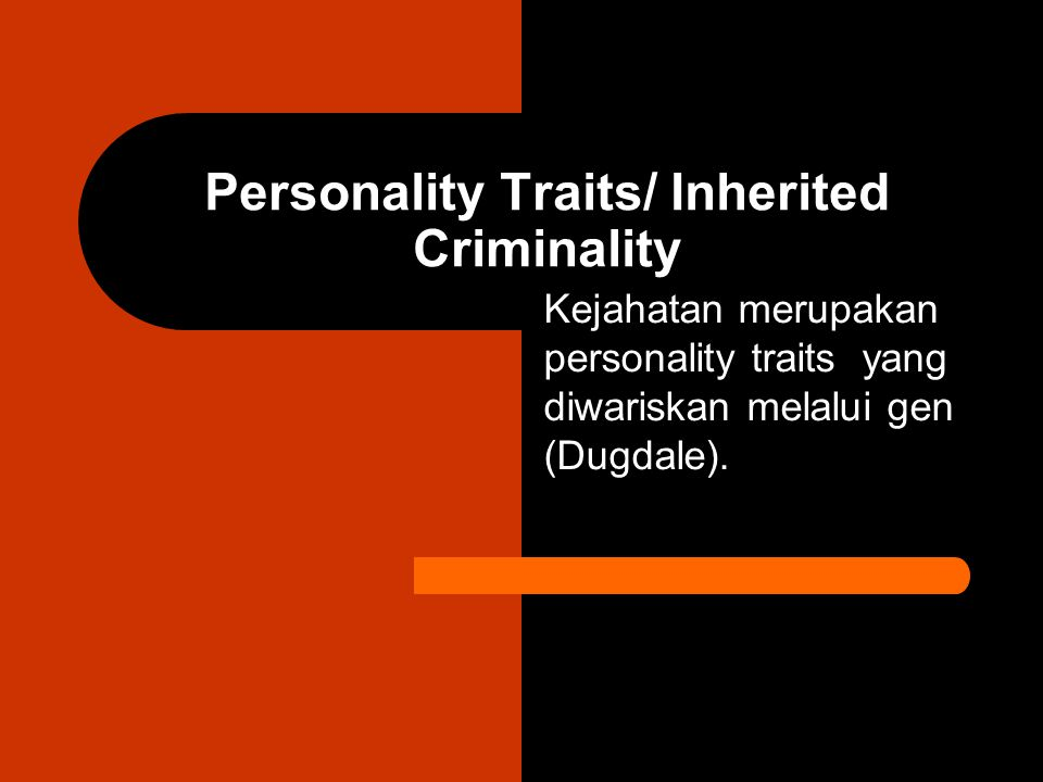 Personality Traits/ Inherited Criminality