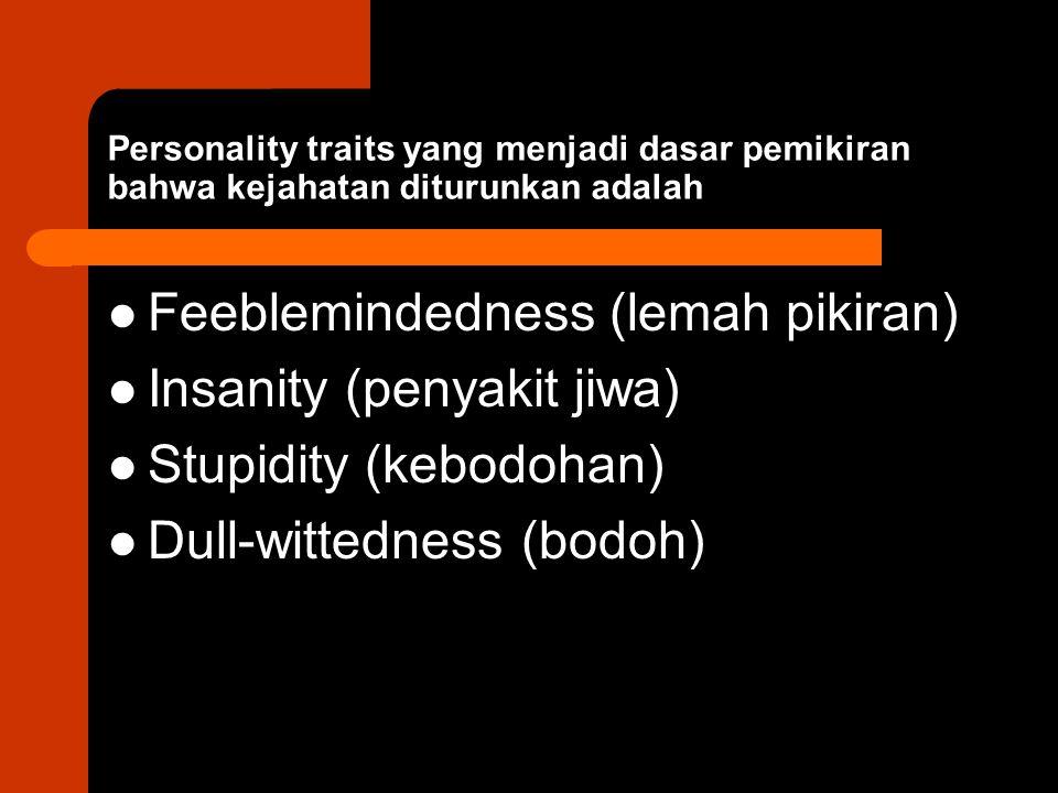 Feeblemindedness (lemah pikiran) Insanity (penyakit jiwa)