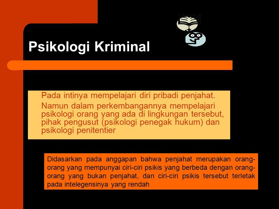 Psikologi Kriminal Pada intinya mempelajari diri pribadi penjahat.