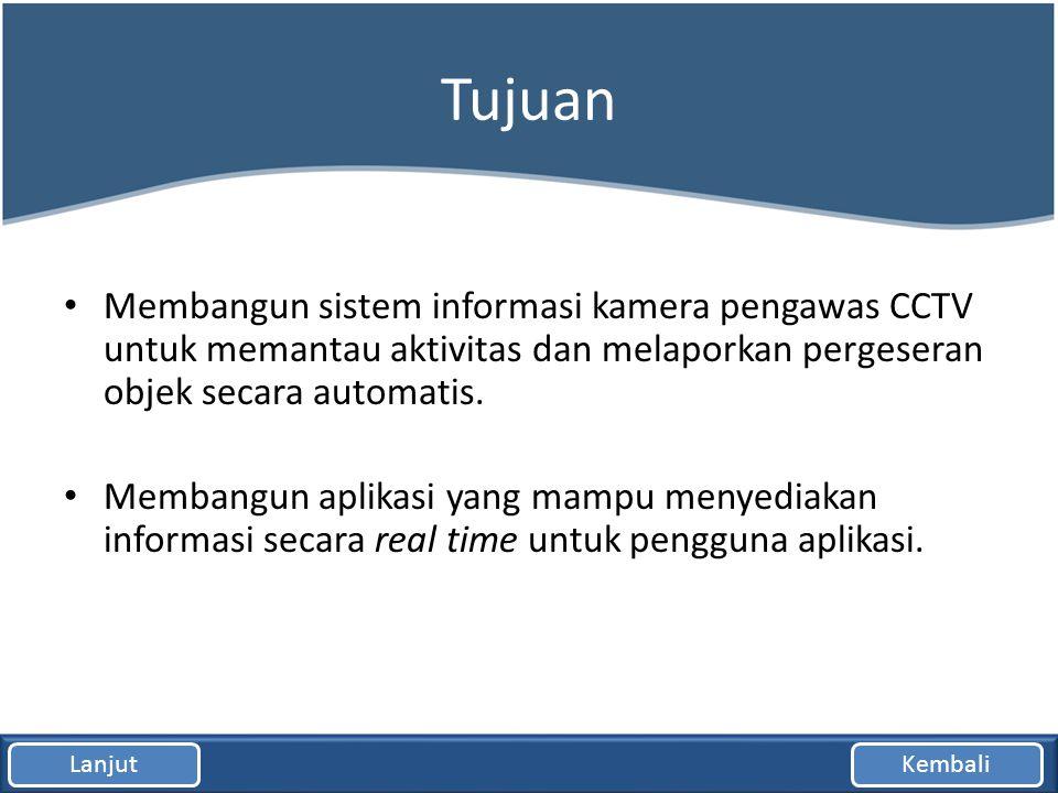 Tujuan Membangun sistem informasi kamera pengawas CCTV untuk memantau aktivitas dan melaporkan pergeseran objek secara automatis.