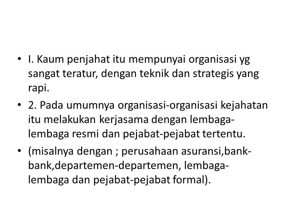 I. Kaum penjahat itu mempunyai organisasi yg sangat teratur, dengan teknik dan strategis yang rapi.