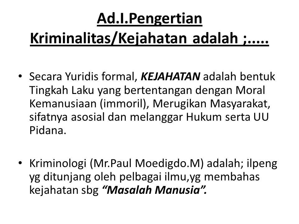 Ad.I.Pengertian Kriminalitas/Kejahatan adalah ;.....