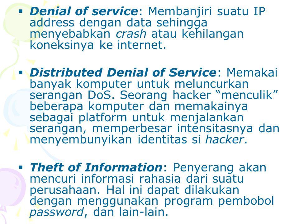 Denial of service: Membanjiri suatu IP address dengan data sehingga menyebabkan crash atau kehilangan koneksinya ke internet.