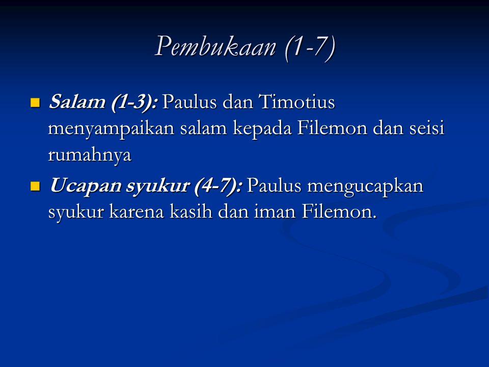 Pembukaan (1-7) Salam (1-3): Paulus dan Timotius menyampaikan salam kepada Filemon dan seisi rumahnya.