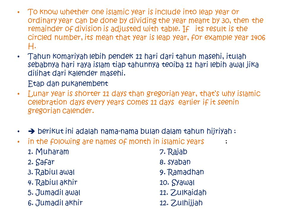 To know whether one islamic year is include into leap year or ordinary year can be done by dividing the year meant by 30, then the remainder of division is adjusted with table. If its result is the circled number, its mean that year is leap year, for example year 1406 H.