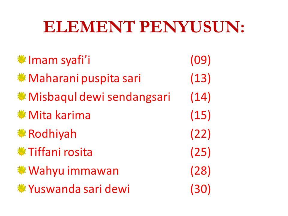 ELEMENT PENYUSUN: Imam syafi'i (09) Maharani puspita sari (13)