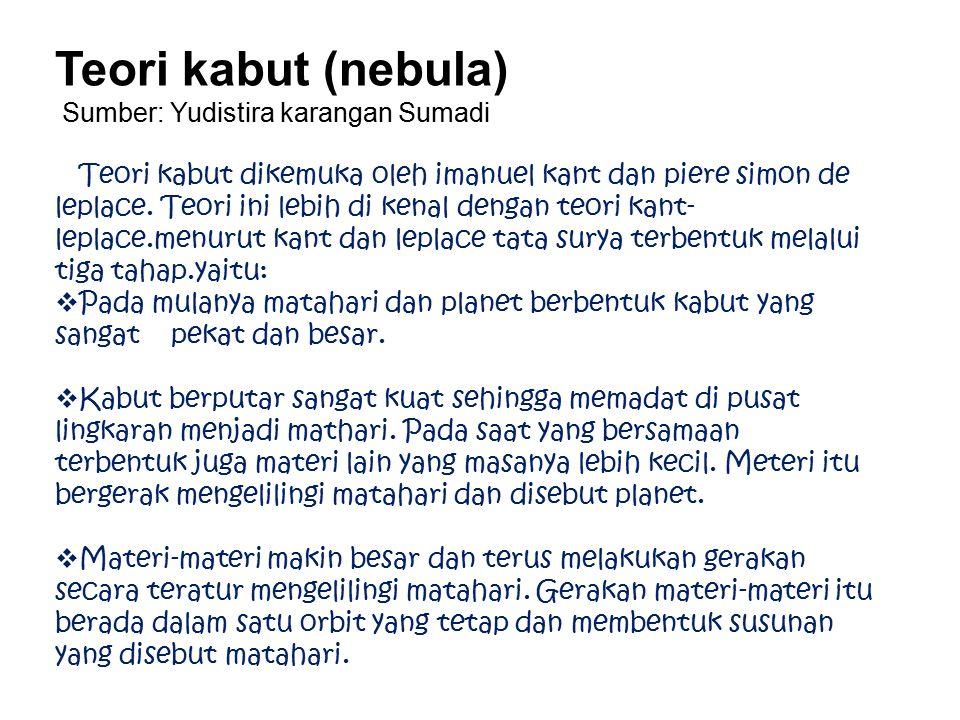 Teori kabut (nebula) Sumber: Yudistira karangan Sumadi