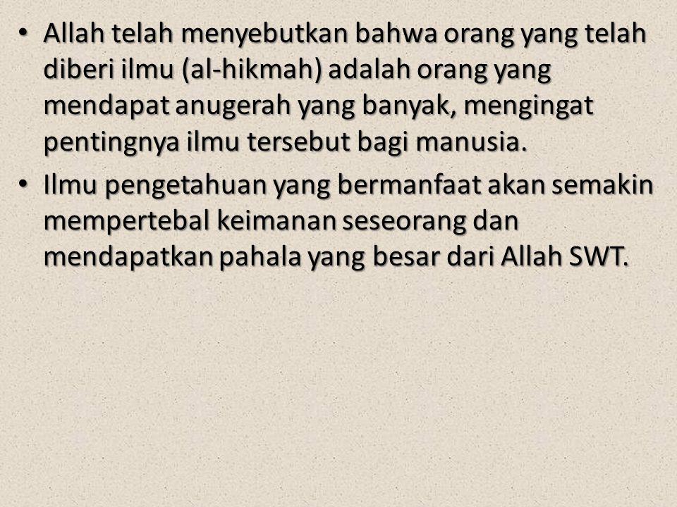 Allah telah menyebutkan bahwa orang yang telah diberi ilmu (al-hikmah) adalah orang yang mendapat anugerah yang banyak, mengingat pentingnya ilmu tersebut bagi manusia.