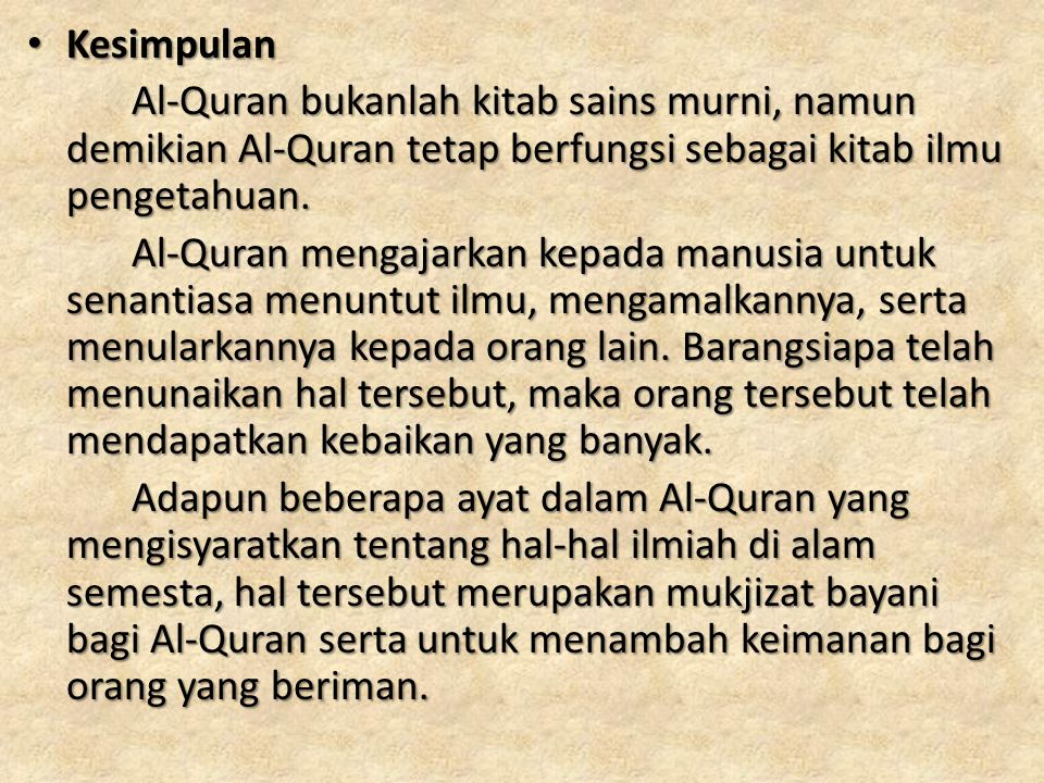 Kesimpulan Al-Quran bukanlah kitab sains murni, namun demikian Al-Quran tetap berfungsi sebagai kitab ilmu pengetahuan.
