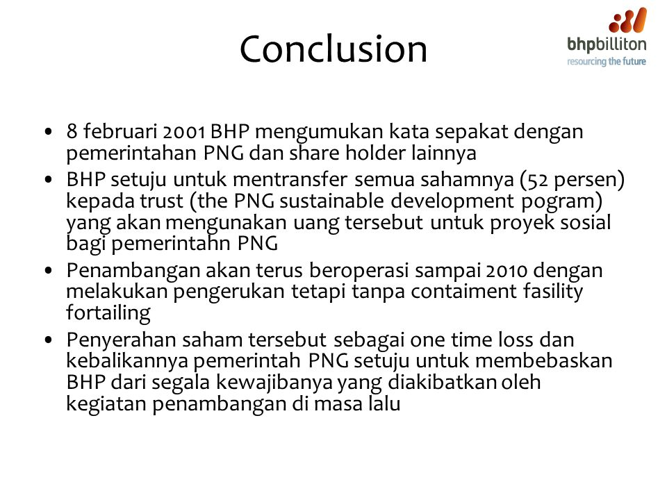 Conclusion 8 februari 2001 BHP mengumukan kata sepakat dengan pemerintahan PNG dan share holder lainnya.