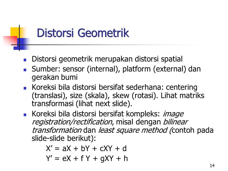 Distorsi Geometrik Distorsi geometrik merupakan distorsi spatial