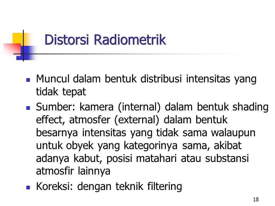 Distorsi Radiometrik Muncul dalam bentuk distribusi intensitas yang tidak tepat.