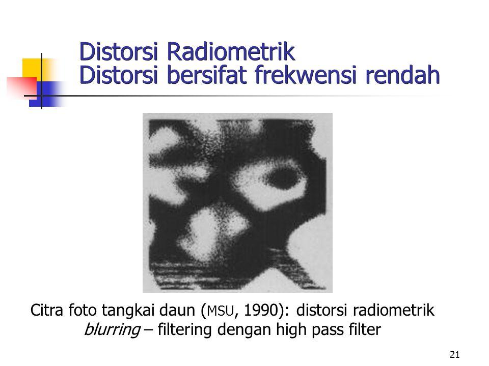 Distorsi Radiometrik Distorsi bersifat frekwensi rendah