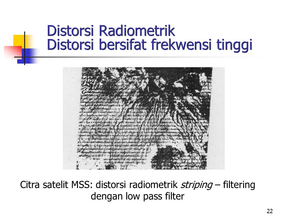Distorsi Radiometrik Distorsi bersifat frekwensi tinggi