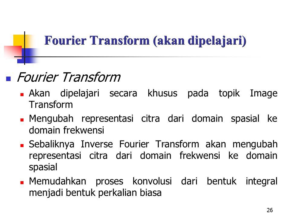 Fourier Transform (akan dipelajari)