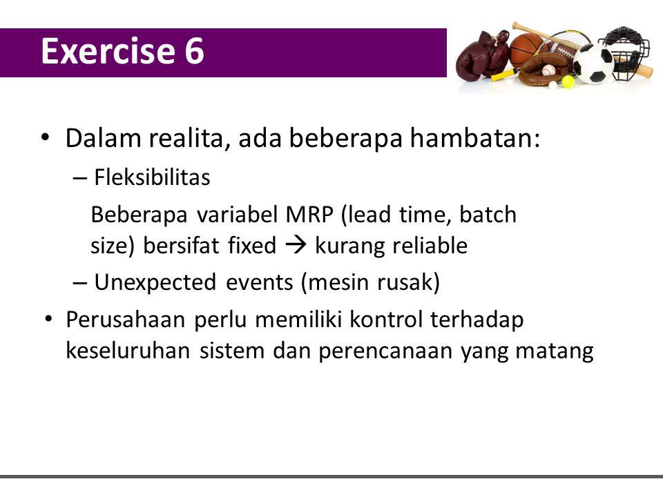 Exercise 6 Dalam realita, ada beberapa hambatan: Fleksibilitas