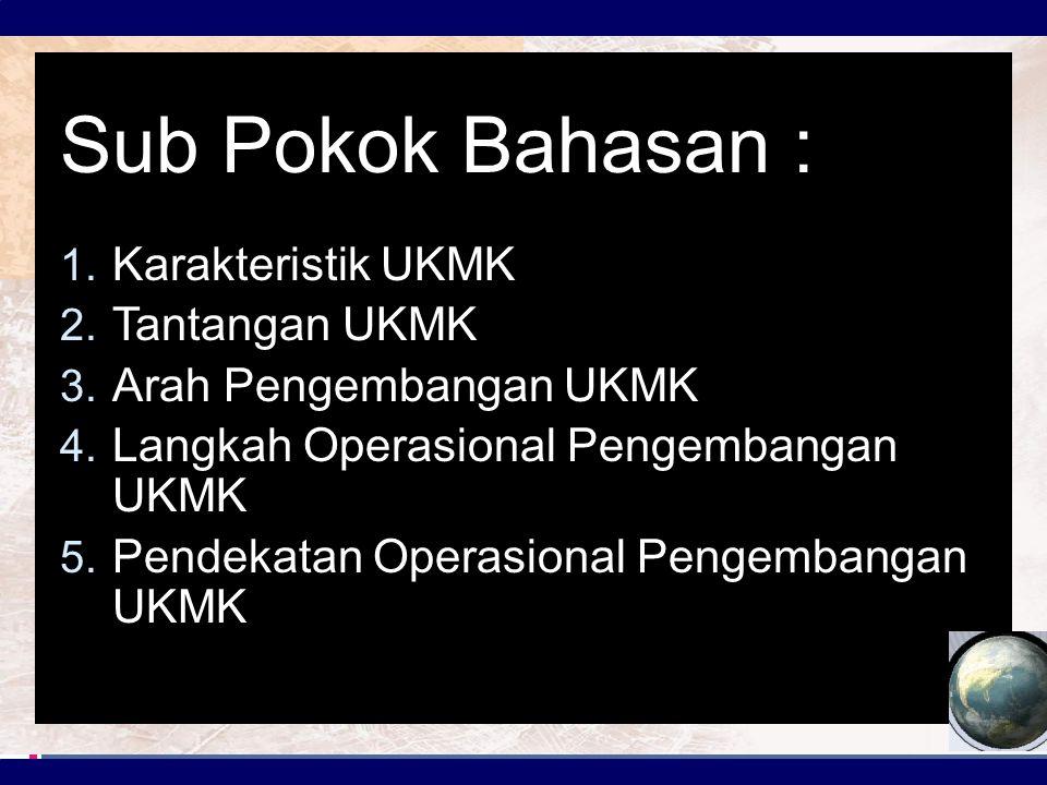 Sub Pokok Bahasan : Karakteristik UKMK Tantangan UKMK