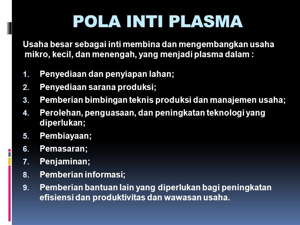 POLA INTI PLASMA Usaha besar sebagai inti membina dan mengembangkan usaha mikro, kecil, dan menengah, yang menjadi plasma dalam :
