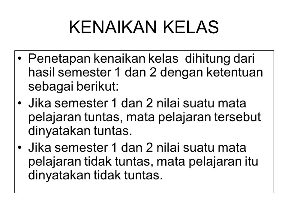 KENAIKAN KELAS Penetapan kenaikan kelas dihitung dari hasil semester 1 dan 2 dengan ketentuan sebagai berikut: