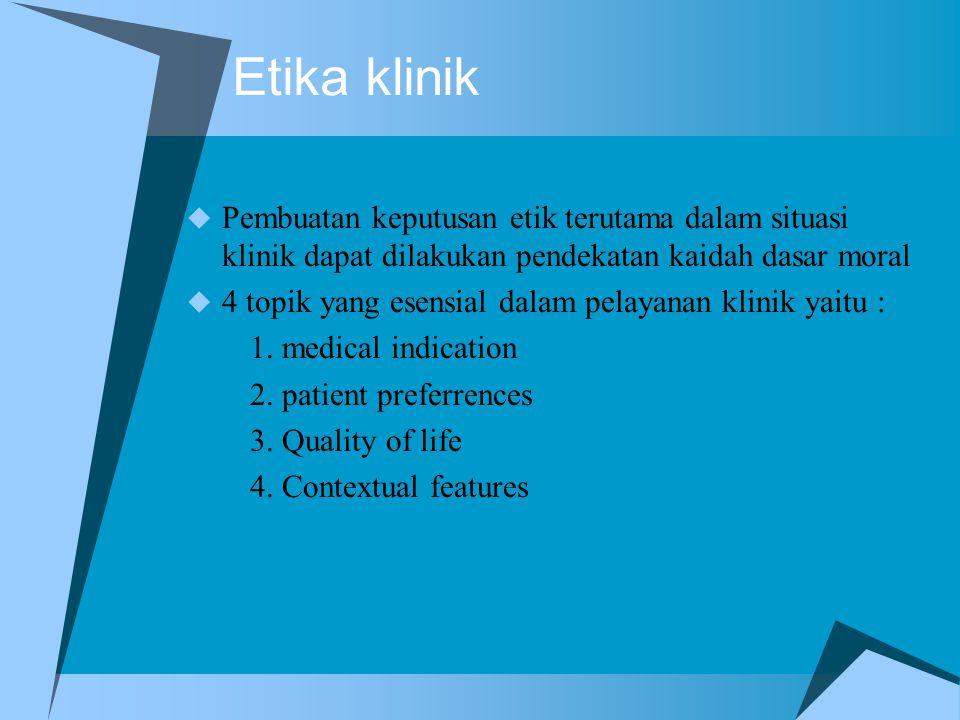 Etika klinik Pembuatan keputusan etik terutama dalam situasi klinik dapat dilakukan pendekatan kaidah dasar moral.