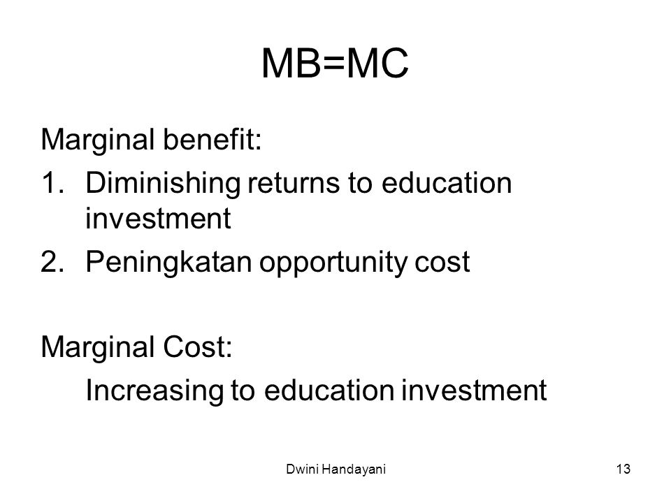 MB=MC Marginal benefit: Diminishing returns to education investment
