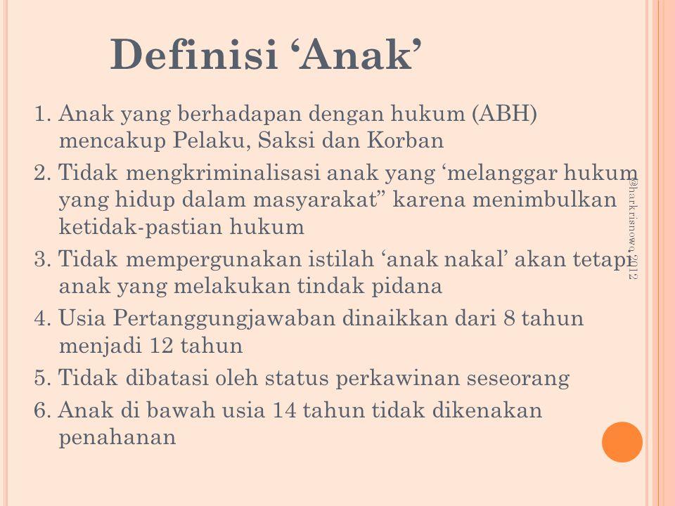 Definisi 'Anak' 1. Anak yang berhadapan dengan hukum (ABH) mencakup Pelaku, Saksi dan Korban.