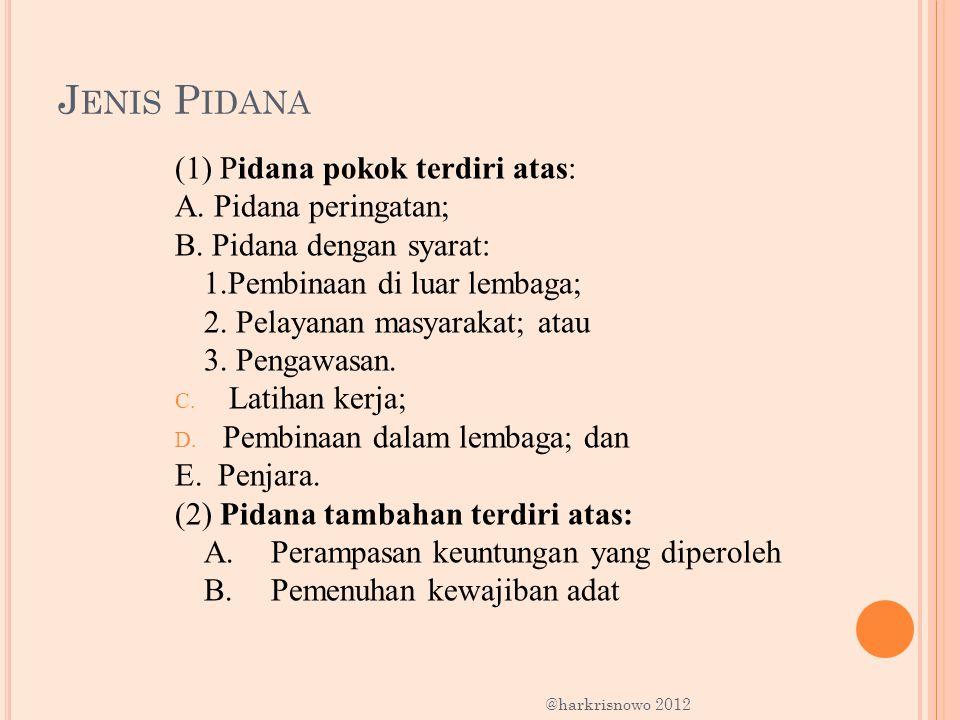 Jenis Pidana (1) Pidana pokok terdiri atas: A. Pidana peringatan;