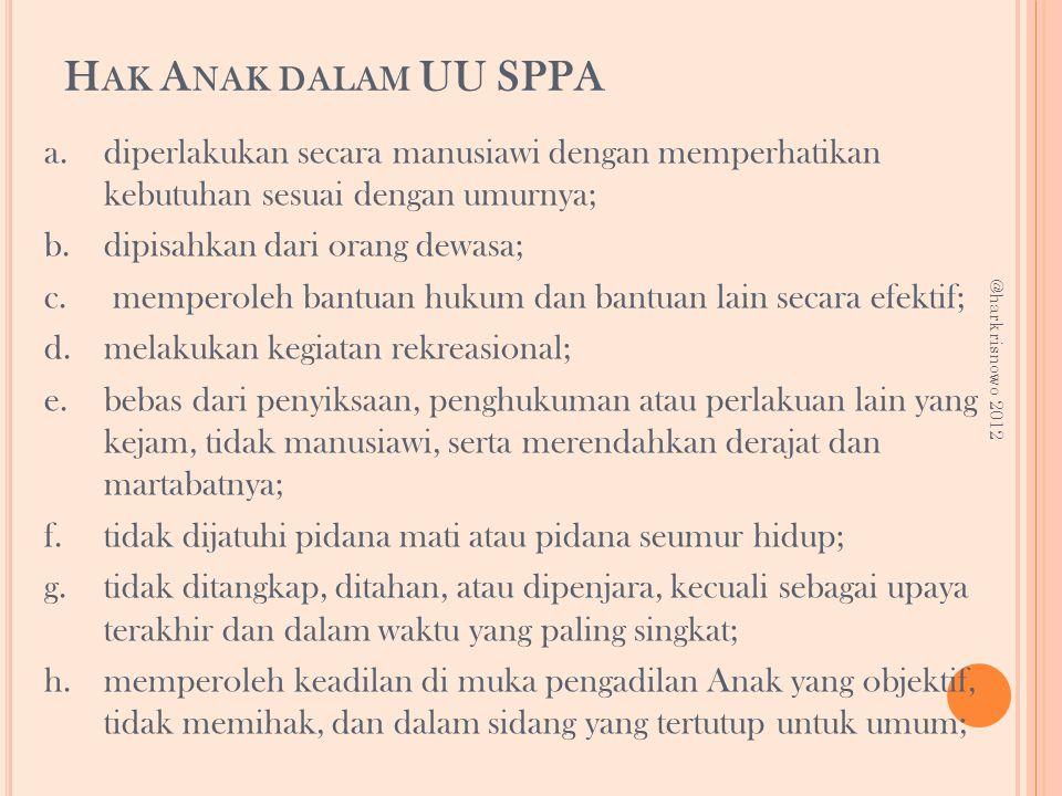 Hak Anak dalam UU SPPA diperlakukan secara manusiawi dengan memperhatikan kebutuhan sesuai dengan umurnya;