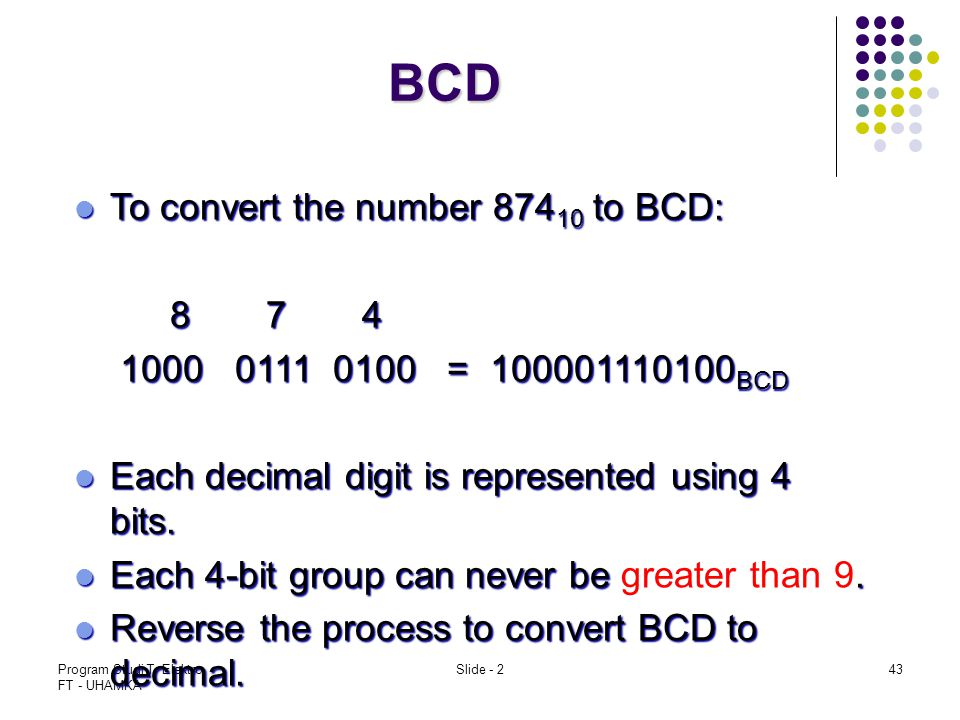BCD To convert the number 87410 to BCD: 8 7 4