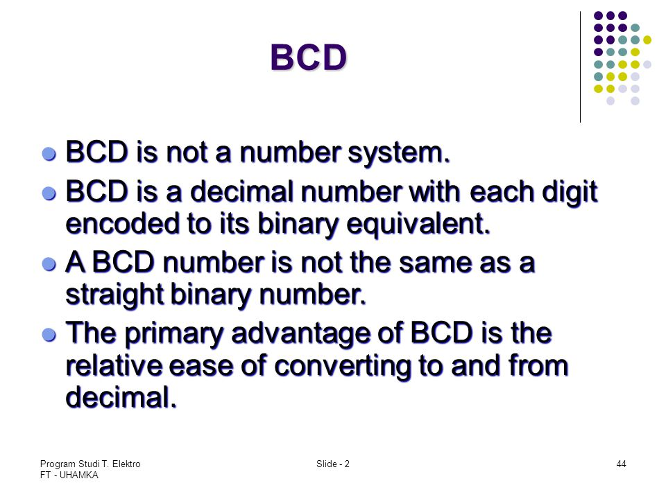 BCD BCD is not a number system.