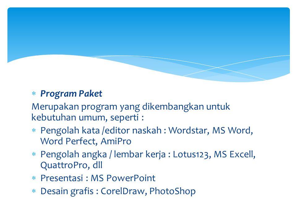 Program Paket Merupakan program yang dikembangkan untuk kebutuhan umum, seperti :