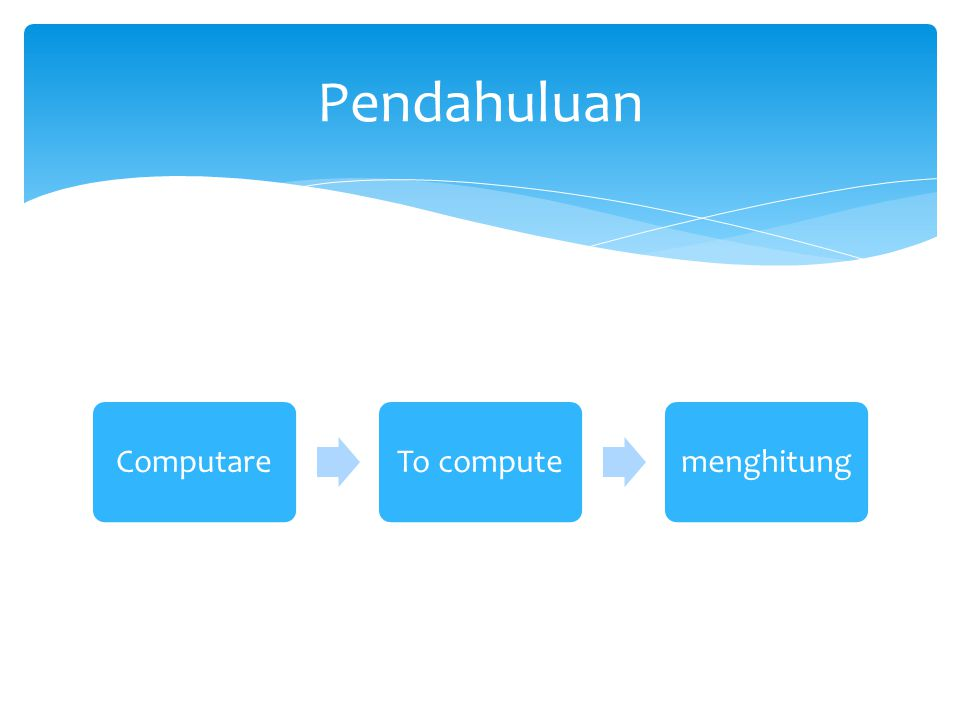Pendahuluan Computare To compute menghitung