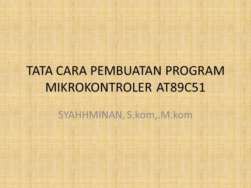 TATA CARA PEMBUATAN PROGRAM MIKROKONTROLER AT89C51