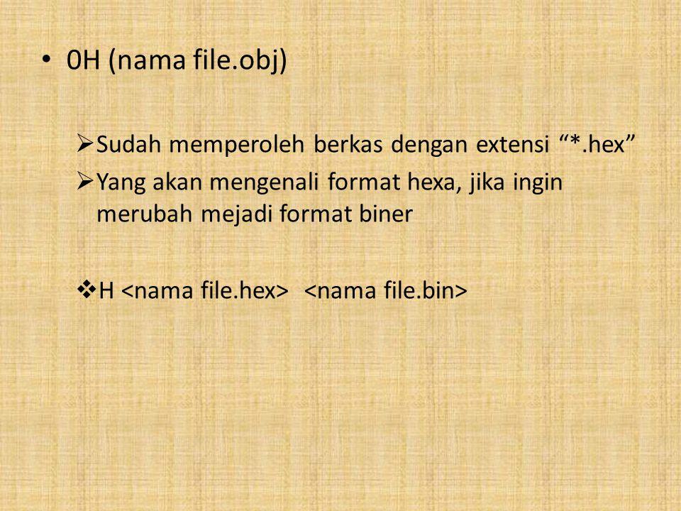 0H (nama file.obj) Sudah memperoleh berkas dengan extensi *.hex