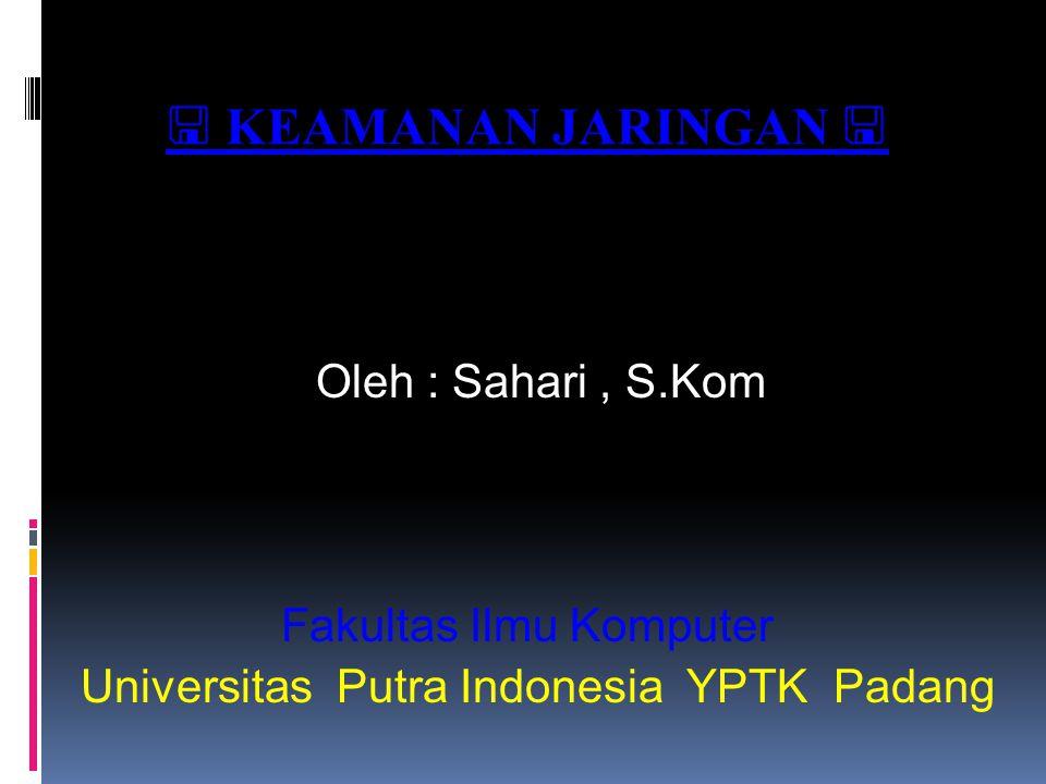  KEAMANAN JARINGAN  Oleh : Sahari , S.Kom Fakultas Ilmu Komputer
