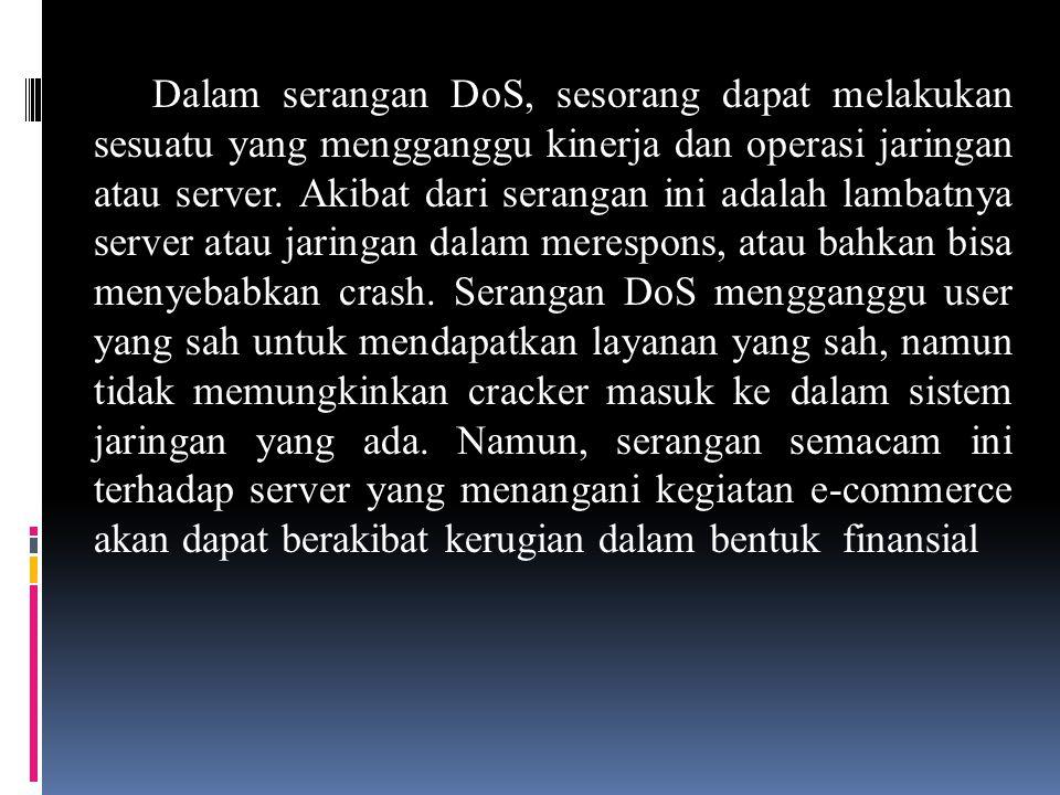 Dalam serangan DoS, sesorang dapat melakukan sesuatu yang mengganggu kinerja dan operasi jaringan atau server.