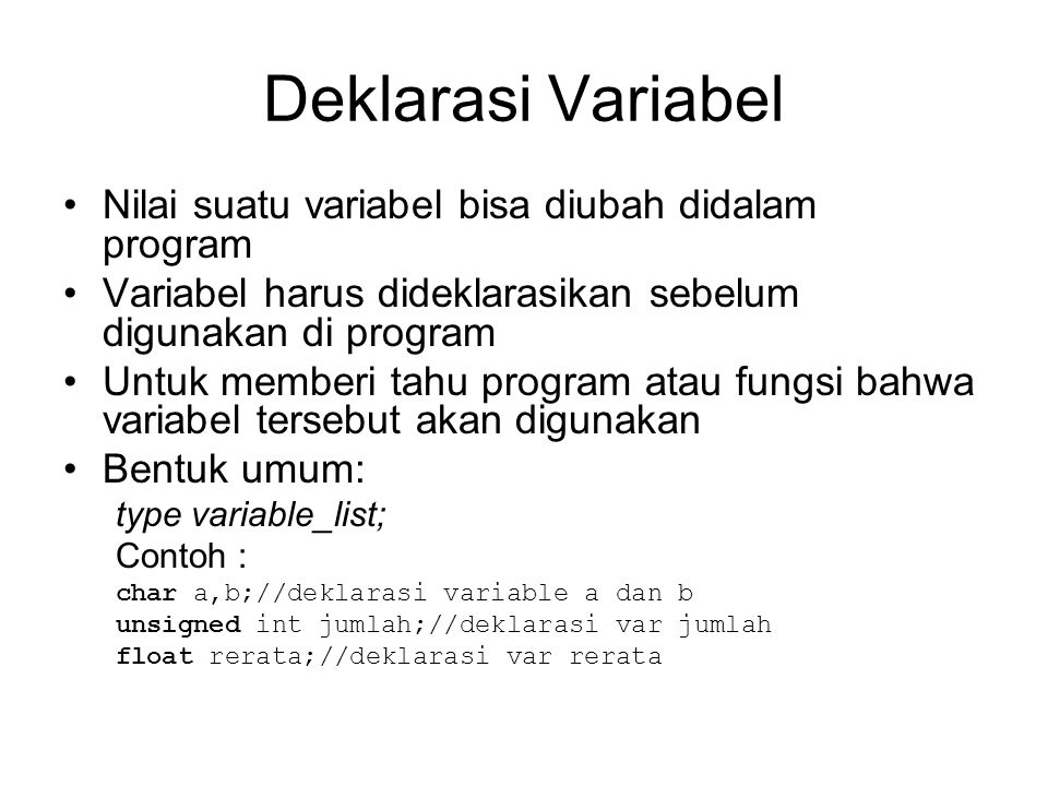 Deklarasi Variabel Nilai suatu variabel bisa diubah didalam program