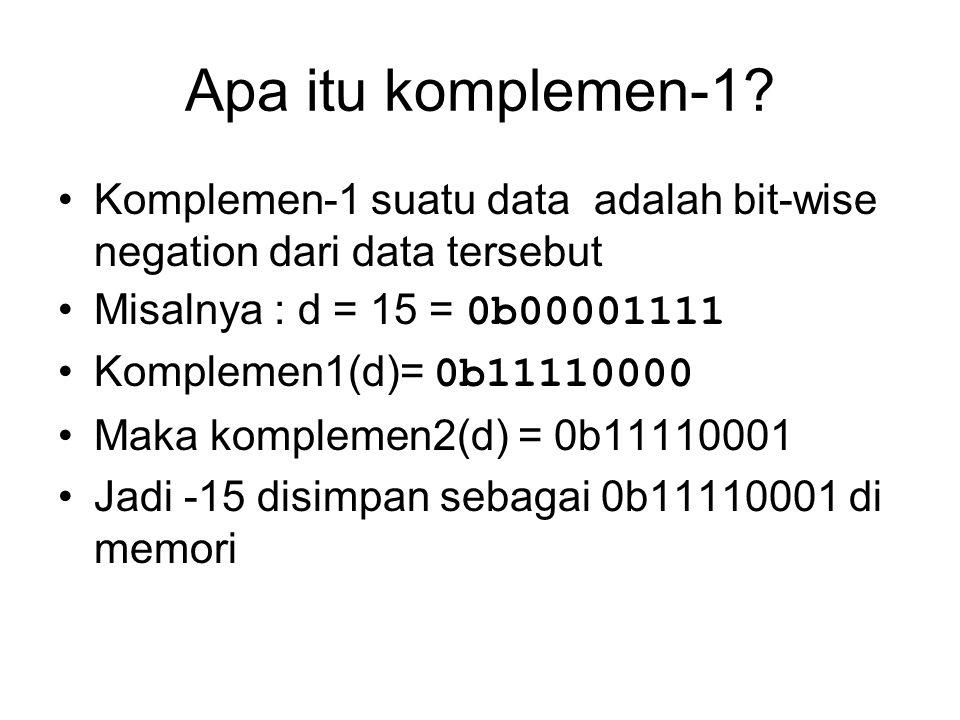 Apa itu komplemen-1 Komplemen-1 suatu data adalah bit-wise negation dari data tersebut. Misalnya : d = 15 = 0b00001111.