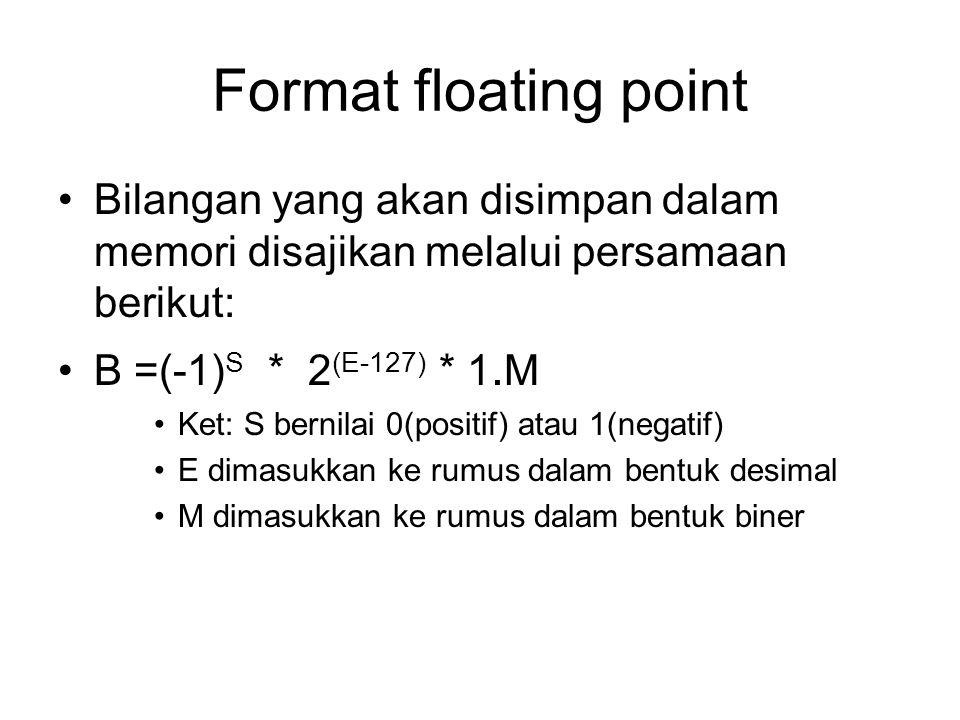 Format floating point Bilangan yang akan disimpan dalam memori disajikan melalui persamaan berikut: