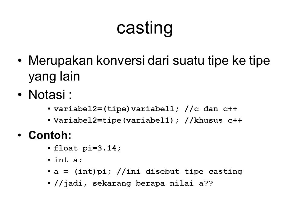 casting Merupakan konversi dari suatu tipe ke tipe yang lain Notasi :