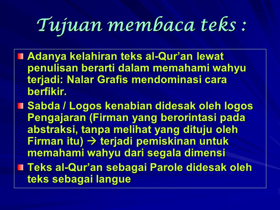 Tujuan membaca teks : Adanya kelahiran teks al-Qur'an lewat penulisan berarti dalam memahami wahyu terjadi: Nalar Grafis mendominasi cara berfikir.