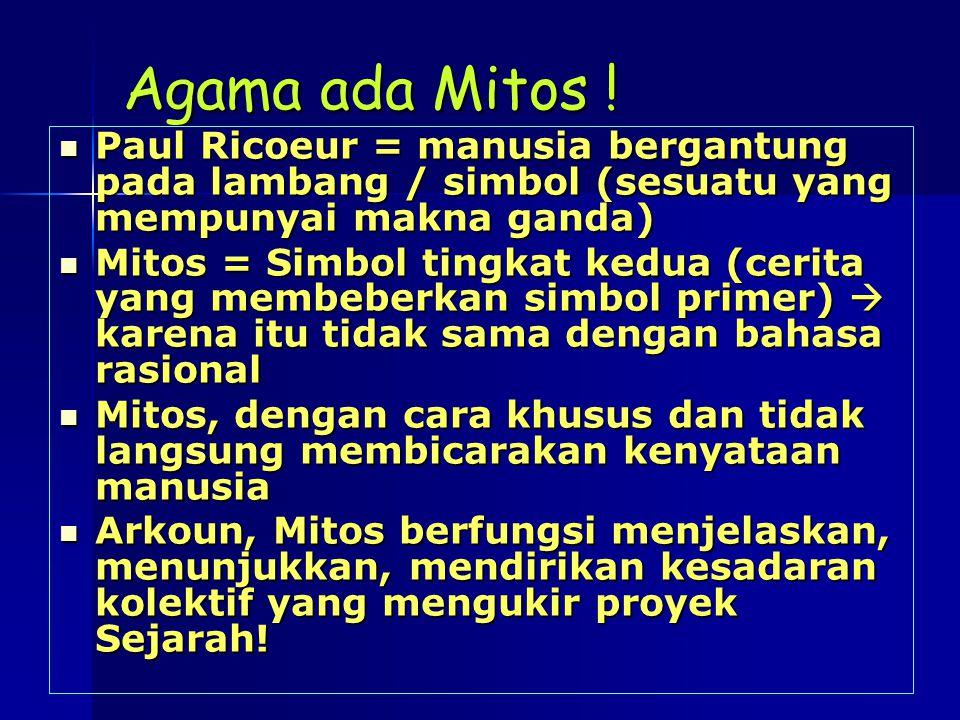 Agama ada Mitos ! Paul Ricoeur = manusia bergantung pada lambang / simbol (sesuatu yang mempunyai makna ganda)
