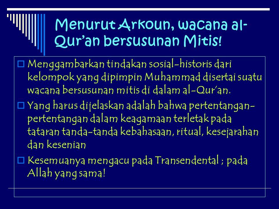 Menurut Arkoun, wacana al-Qur'an bersusunan Mitis!