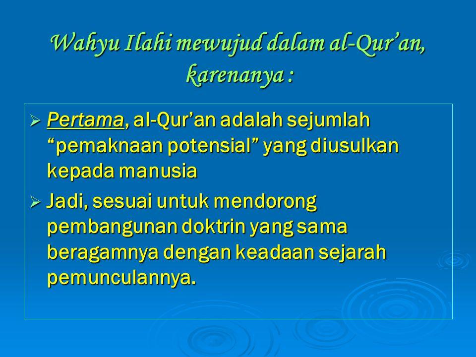 Wahyu Ilahi mewujud dalam al-Qur'an, karenanya :